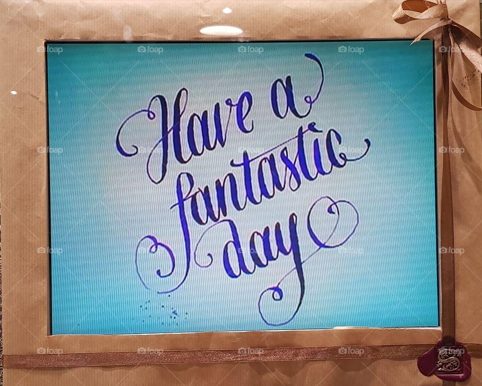 have fantastic day
