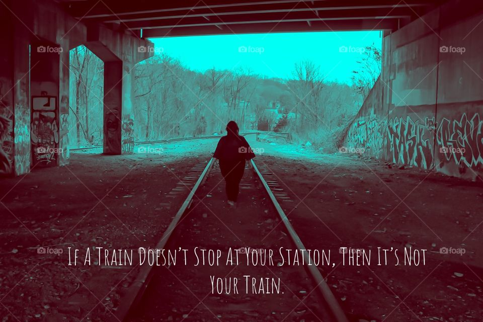 If A Train Doesn't Stop At Your Station, The It's Not Your Train